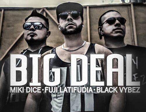 Miki Dice – Black Vybez – Fuji Latifudia: Big Deal